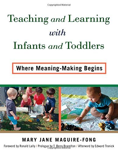 Teaching and Learning with Infants and Toddlers: Where Meaning-Making Begins by Mary Jane Maguire-Fong (2014-12-26)