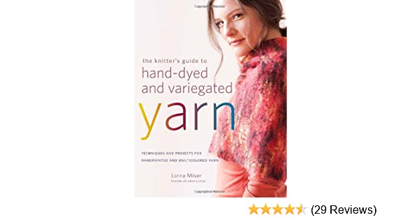 The Knitters Guide To Hand Dyed And Variegated Yarn Techniques And
