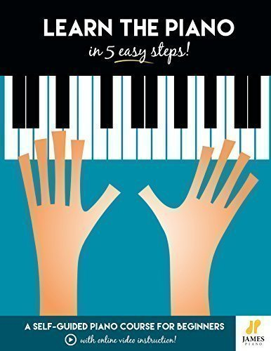 Learn The Piano In 5 Easy Steps: A Self-Guided Piano Course for Beginners