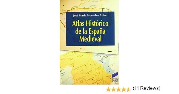 Atlas histórico de la España medieval: 13 Atlas históricos: Amazon.es: Monsalvo Antón, José María: Libros