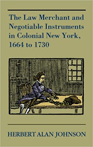 Book The Law Merchant and Negotiable Instruments in Colonial New York, 1664 to 1730