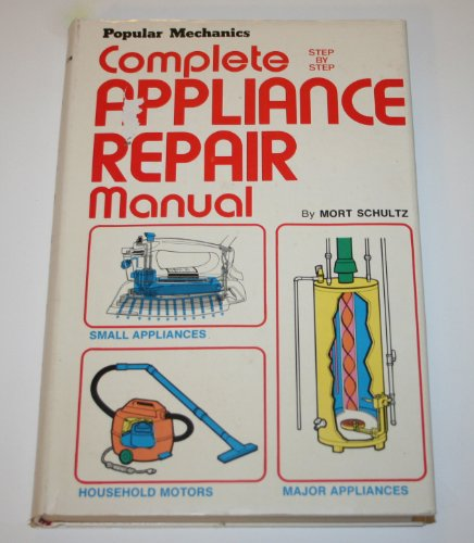Popular mechanics complete step by step appliance repair manual