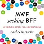 MWF Seeking BFF: My Yearlong Search for a New Best Friend | Rachel Bertsche