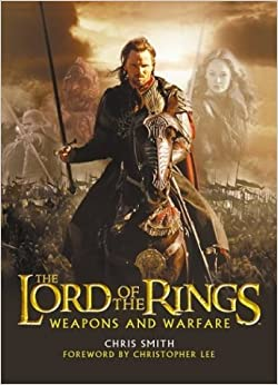 The Lord of the Rings Weapons and Warfare by Chris Smith (2003-11-05)