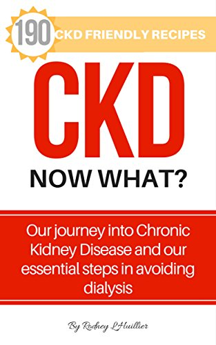 CKD. Now What?: Living with Kidney Disease plus 190 Amazing Low Salt & CKD Friendly Recipes. by Rodney L'Huillier