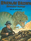 BARNUM BROWN: DINOSAUR HUNTER by Sheldon, David ( Author ) on Oct-03-2006[ Hardcover ]