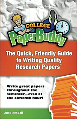 college paperbuddy the quick friendly guide to writing quality  college paperbuddy the quick friendly guide to writing quality research papers anna kendall 9781478381235 com books