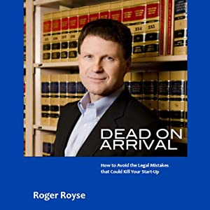 Dead on Arrival: How to Avoid the Legal Mistakes That Could Kill Your Start-Up Audiobook