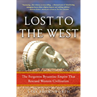 Lost to the West: The Forgotten Byzantine Empire That Rescued Western Civilization (English Edition)