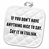 3dRose BrooklynMeme Funny Saying - If you dont have anything nice to say say it in Italian - 8x8 Potholder (phl_221858_1)
