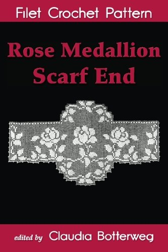 Rose Medallion Scarf End Filet Crochet Pattern: Complete Instructions and (Crochet Rose)