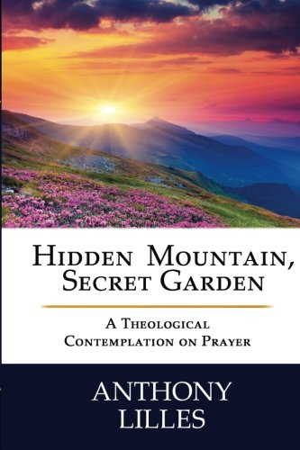 Hidden Mountain, Secret Garden: A Theological Contemplation on Prayer