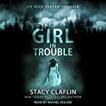 Girl in Trouble: Alex Mercer Thrillers, Book 1 | Stacy Claflin