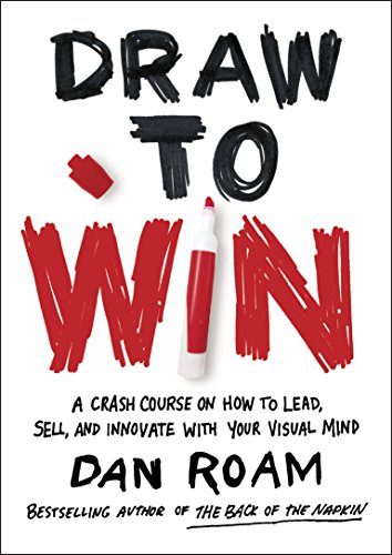Draw to Win: A Crash Course on How to Lead, Sell, and Innovate With Your Visual Mind (Selling With Pictures compare prices)