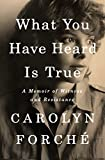 What You Have Heard Is True: A Memoir of Witness