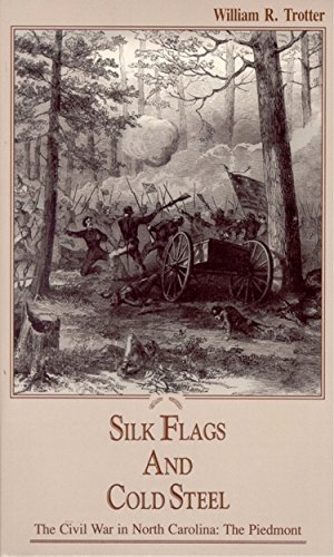 Silk Flags and Cold Steel: The Piedmont (The Civil War in North Carolina, V. 1) (Outlets In Nc)