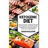 Ketogen Diet: Quick and Easy Cookbook Recipes and Meal Plans for Boosting Your Metabolism, Increasing Energy Levels and Losing Weight (Easy To Make and ... Energy, Losing Weight and Eating Healthy)