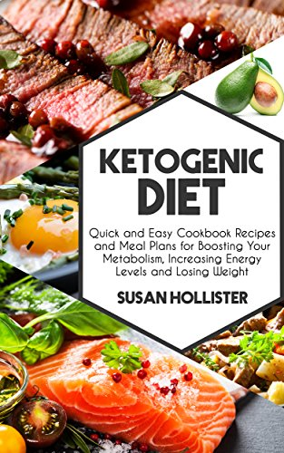 Ketogenic Diet: Quick and Easy Cookbook Recipes and Meal Plans for Boosting Your Metabolism, Increasing Energy Levels and Losing Weight (Easy To Make and ... Energy, Losing Weight and Eating Healthy) (World's Best Lobster Roll Recipe)