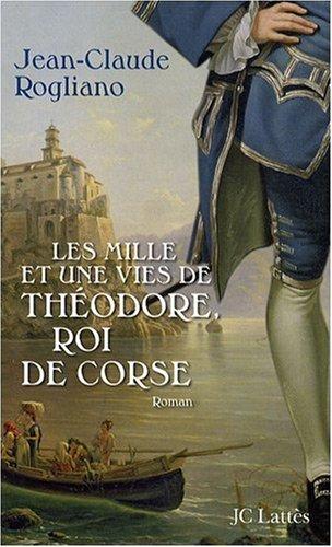 Les Mille Et Une Vies De Théodore, Roi De Corse