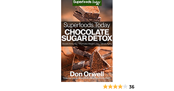 Superfoods Today Chocolate Sugar Detox: Quick & Easy Gluten Free Low Cholesterol Whole Foods Recipes full of Antioxidants & Phytochemicals
