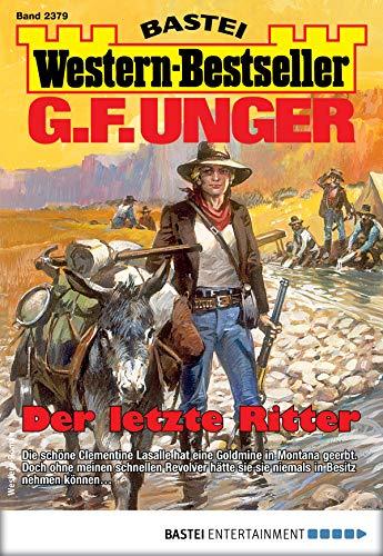 G. F. Unger Western-Bestseller 2379 - Western: Der letzte Ritter (German Edition)