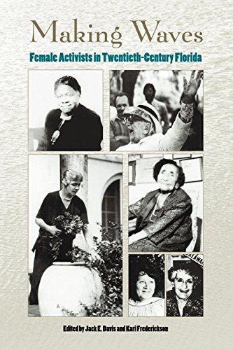 Making Waves: Female Activists in Twentieth-Century Florida (Florida History and Culture)
