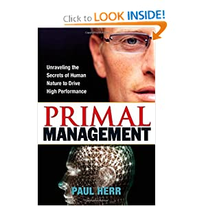 Primal Management: Unraveling the Secrets of Human Nature to Drive High.. Paul Herr