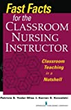img - for Fast Facts for the Classroom Nursing Instructor: Classroom Teaching in a Nutshell (Fast Facts (Springer)) (Volume 1) book / textbook / text book