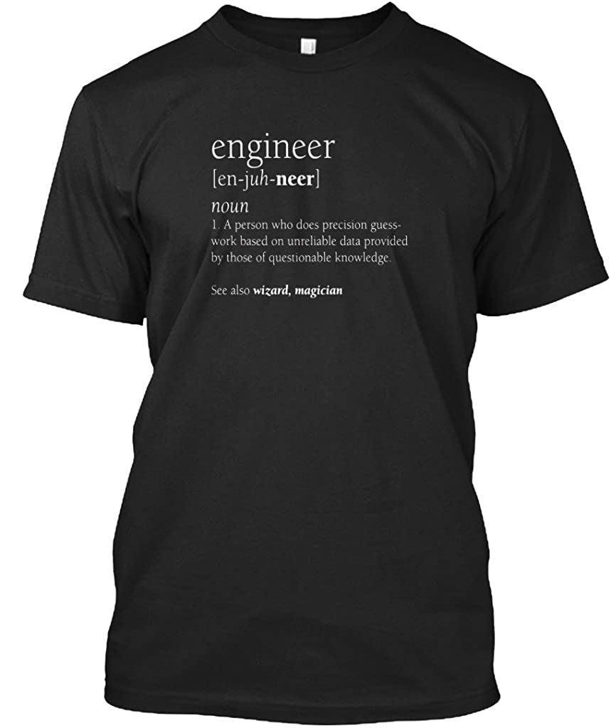 09748a340eb0 teespring Novelty Slogan T-Shirt - Engineer En-juh-Neer Noun 1. A Person  Who Does Precision Guess Work Based On Unreliable Data Provided by Those of  ...