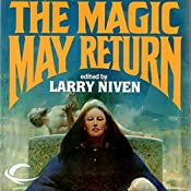 The Magic May Return | Larry Niven, Fred Saberhagen, Dean Ing, Steven Barnes, Poul Anderson, Mildred Downey Broxon