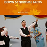 Down Syndrome Facts   Maureen Biwi