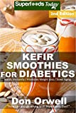 Kefir Smoothies for Diabetics: Over 40 Kefir Smoothies for Diabetics, Quick & Easy Gluten Free Low Cholesterol Whole Foods Blender Recipes full of Antioxidants ... Natural Weight Loss Transformation Book 2)