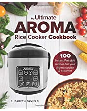 The Ultimate AROMA Rice Cooker Cookbook: 100 illustrated Instant Pot style recipes for your Aroma cooker & steamer