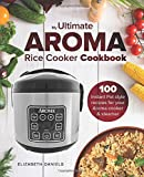 The Ultimate AROMA Rice Cooker Cookbook: 100 illustrated Instant Pot style recipes for your Aroma cooker & steamer…