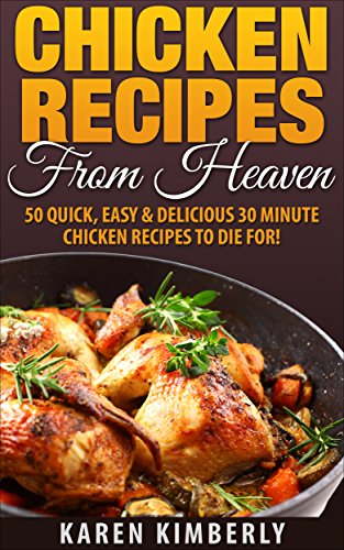 Chicken Recipes From Heaven 50 Quick Easy Delicious 30 Minute