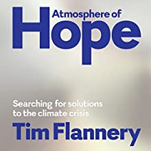 Atmosphere of Hope: Searching for Solutions to the Climate Crisis Audiobook by Tim Flannery Narrated by Tim Flannery