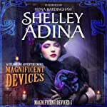 Magnificent Devices: A Steampunk Adventure Novel (Volume 3) | Shelley Adina