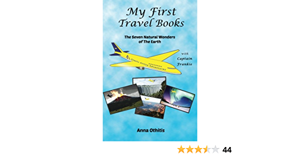 The Seven Natural Wonders Of The Earth My First Travel Books Volume 2 Othitis Anna 9781499190281 Amazon Com Books