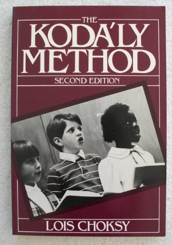 The Kodaly Method: Comprehensive Music Education from Infant to Adult
