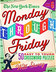 The New York Times Monday Through Friday Easy to Tough Crossword Puzzles Volume 6: 50 Puzzles from the Pages of The New York Times