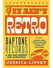 It Ain't Retro: Daptone Records & The 21st-Century Soul Revolution