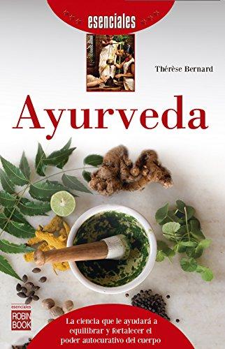 Ayurveda: La ciencia que le ayudará a equilibrar y fortalecer el poder autocurativo del cuerpo (Esenciales)