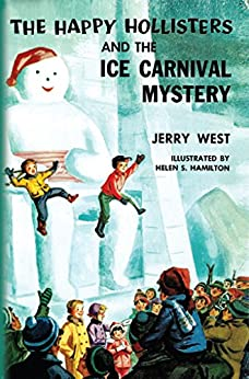 The Happy Hollisters and the Ice Carnival Mystery: (Volume 16) by [West, Jerry]
