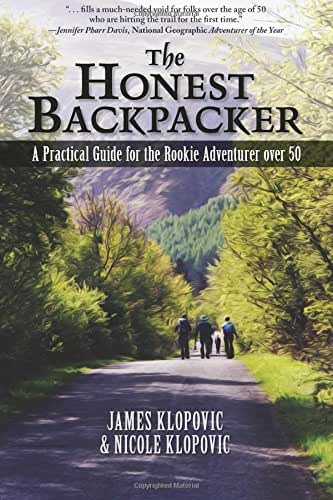 The Honest Backpacker: A Practical Guide For The Rookie Adventurer Over 50