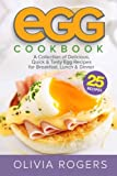 Egg Cookbook: A Collection of 25 Delicious, Quick & Tasty Egg Recipes for Breakfast, Lunch & Dinner