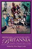 Irrepressible Adventures with Britannia : Personalities, Politics and Culture in Britain, Louis, Wm. Roger, 1780767986