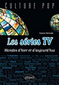 Les Séries TV : Mondes d'hier et d'aujourd'Hui par Ioanis Deroide