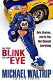 img - for Michael Waltrip: In the Blink of an Eye : Dale, Daytona, and the Day That Changed Everything (Hardcover); 2011 Edition book / textbook / text book