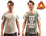 you can get with this shirt - You Can Go Home Now T-Shirt Sweat Activated Men's Gym Shirt (Medium)