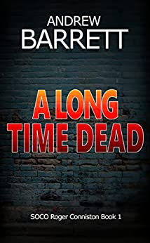 A Long Time Dead (SOCO Roger Conniston Book 1) by [Barrett, Andrew]